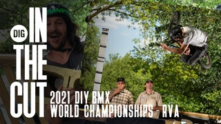 2021 DIY BMX World Championships - IN THE CUT with DIG