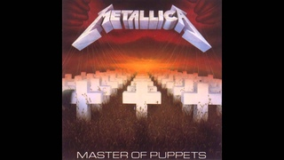 Metallica - Master Of Puppets {Full Album} [HQ]