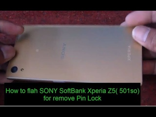 How to flah SONY SoftBank Xperia Z5( 501so) for remove Pin Lock