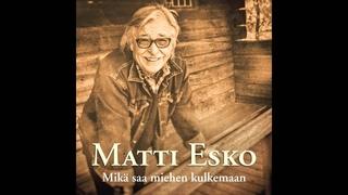 Matti Esko - Mikä saa miehen kulkemaan