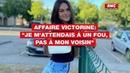 Affaire Victorine: Je m'attendais à un fou, pas à mon voisin