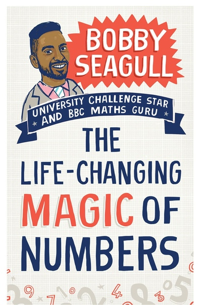 The Life-Changing Magic of Numbers How Maths Can Make Life Better
