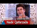 Bu Şəhərdə Nadir Qafarzadə Karantin Toyunda