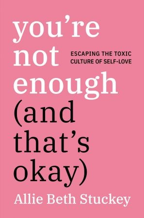 You re Not Enough (And That s Okay) - Allie Beth Stuckey