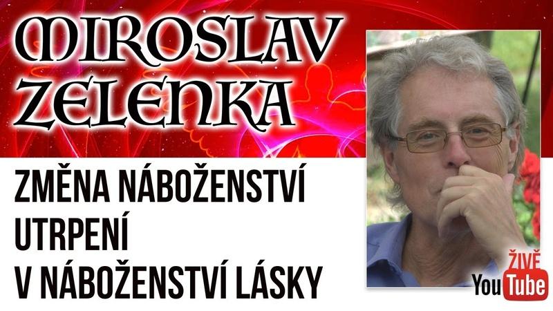 ŽIVĚ Miroslav Zelenka - Změna náboženství utrpení v náboženství lásky