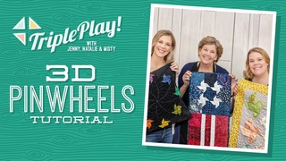 Triple Play: Three New 3D Pinwheel Projects with Jenny, Natalie & Misty from Missouri Star