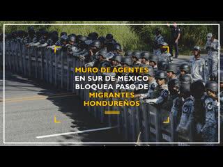Muro de agentes en el sur de Mxico bloquea paso de migrantes hondureos