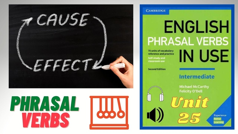 PHRASAL VERBS about CAUSE and EFFECT English Phrasal Verbs in Use Cambridge Unit 25