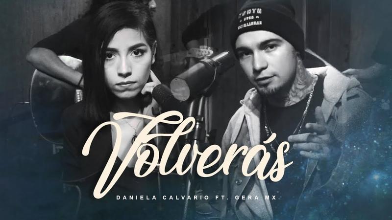 Daniela Calvario Ft Gera MX Volverás Video Oficial