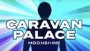Caravan Palace - Moonshine (Official Video)