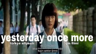 türkçe altyazılı yesterday once more çin filmi