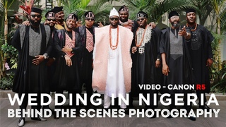 Wedding in Nigeria - Behind the scenes photography Video on Canon R5