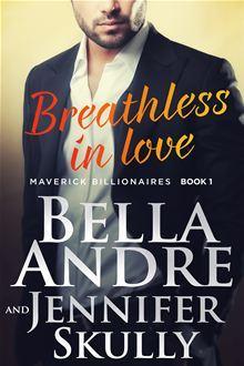 Breathless In Love (The Maverick Billionaires #1) - Bella Andre & Jennifer Skully