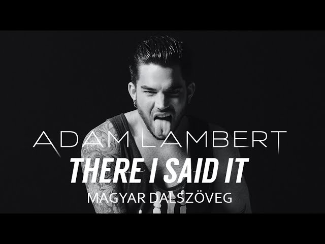 Adam Lambert - There I Said It (magyar dalszöveg MUSIC VIDEO)