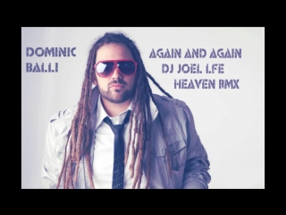 Again and Again- Dominic Balli - Heaven Remix Joel LIFE (Official mix ) Free Download!!