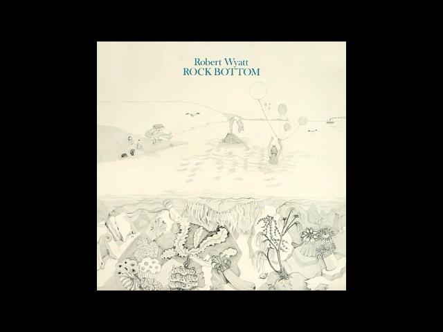 Robert Wyatt - Rock Bottom (Full Album 1974)