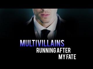 Multivillains || Running After My Fate