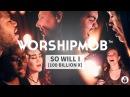 So Will I 100 Billion X WorshipMob Cover Hillsong Bethel Amanda Cook