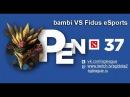 SGL Open 37 bambi VS Fidus eSports
