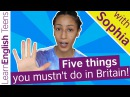 Five things you mustn't do in Britain!