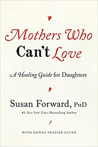 Mothers Who Cant Love A Healing Guide for Daughters