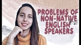 Problems of Non-Native English Speakers