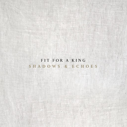 Fit For a King альбом Shadows & Echoes