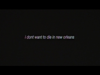 I don't want to die in new orleans