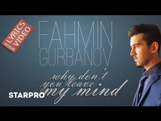 Fahmin Gurbanov - Why Don't You Leave My Mind ( Official Lyrics Video )