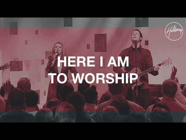 Here I Am To Worship / The Call - Hillsong Worship