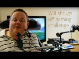 Will shrugs off his gaming challenge