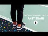 Vndy Vndy &amp Dzasko - Fast Train ft Philly K