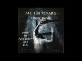 All that remains - Empty inside ( cover by Alex Baboy and kids )