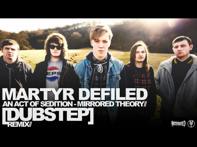 MARTYR DEFILED An Act Of Sedition MIRRORED THEORY Remix