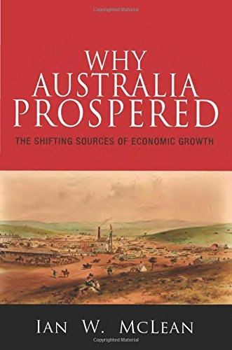 Why Australia Prospered The Shifting Sources of Economic Growth