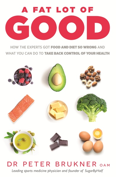 A Fat Lot of Good How the Experts Got Food and Diet So Wrong and What You Can Do to Take Back Control of Your Health