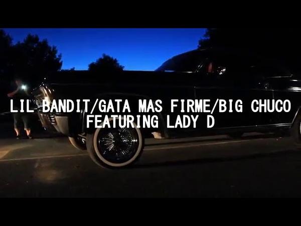 LOWLOW LIFE- GATA MAS FIRME LIL BANDIT BIG CHUCO FT LADY D