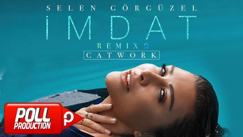 Selen Görgüzel İmdat Catwork Remix 2