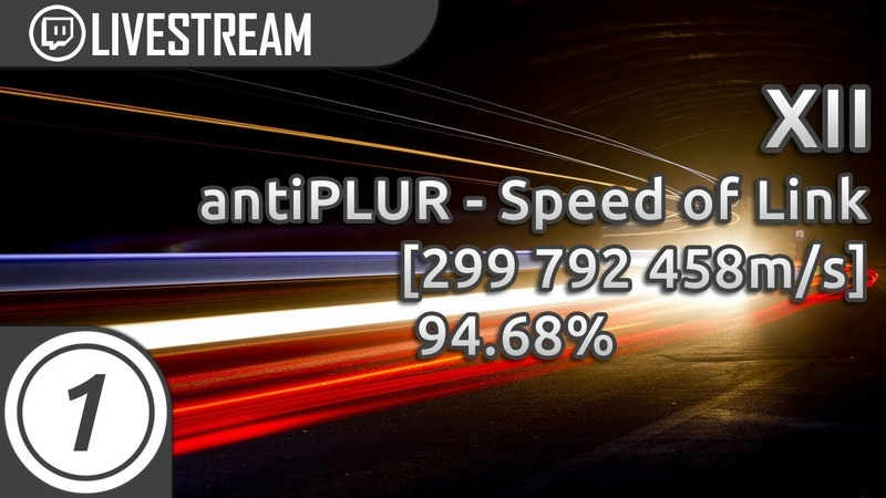 XII | antiPLUR - Speed of Link [299 792 458m/s] 325x 20xMiss 94.68% | Livestream!