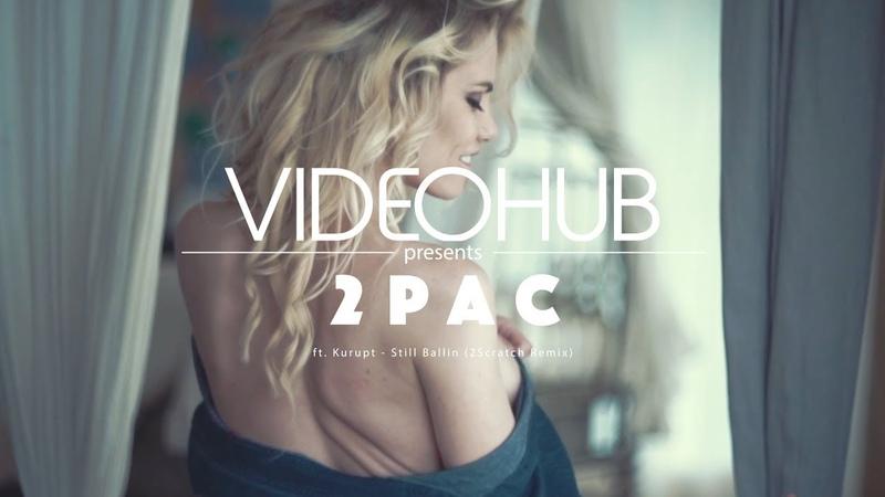2Pac ft. Kurupt - Still Ballin (2Scratch Remix) (VideoHUB) enjoybeauty