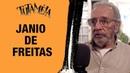 TUTAMÉIA entrevista Janio de Freitas