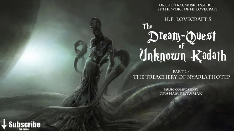 H P Lovecraft's The Dream Quest of Unknown Kadath Part 2 Orchestral Music