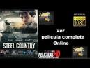 Steel Country / Trailer Subtitulado / Pelicula completa