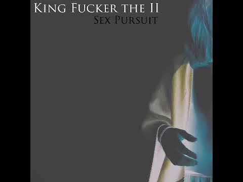 King Fucker the II Sex Pursuit
