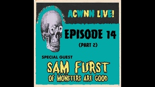 ACWNN LIVE (Episode 14) with SAM FURST of MONSTERS ARE GOOD (Part 2)