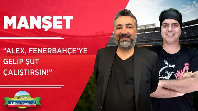 'Alex gelsin Fenerbahçe'ye şut çalıştırsın ' Ali Ece Serdar Ali Çelikler Son Raund Manşet