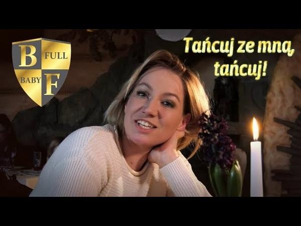 Baby Full - Tańcuj ze mną, tańcuj (PREMIERA 2019)