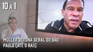 MÜLLER DETONA GERAL NO SÃO PAULO EM ENTREVISTA PARA O CRAQUE NETO   10 A 1 #25