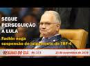 Segue a perseguição à Lula Fachin nega suspensão de julgamento do TRF 4 Resumo do Dia 373 25 11 19