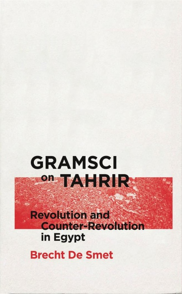 Gramsci on Tahrir  Revolution and Counter-Revolution in Egypt (Reading Gramasci) by Brecht De Smet